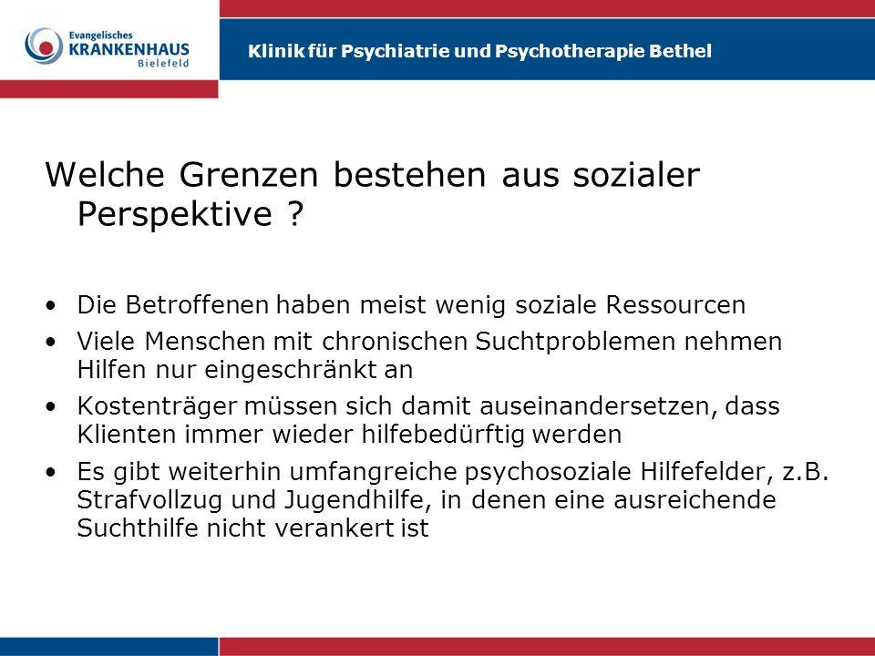 Klinik für Psychiatrie und Psychotherapie Bethel Welche Grenzen bestehen aus sozialer Perspektive ? Die Betroffenen haben meist wenig soziale Ressourc
