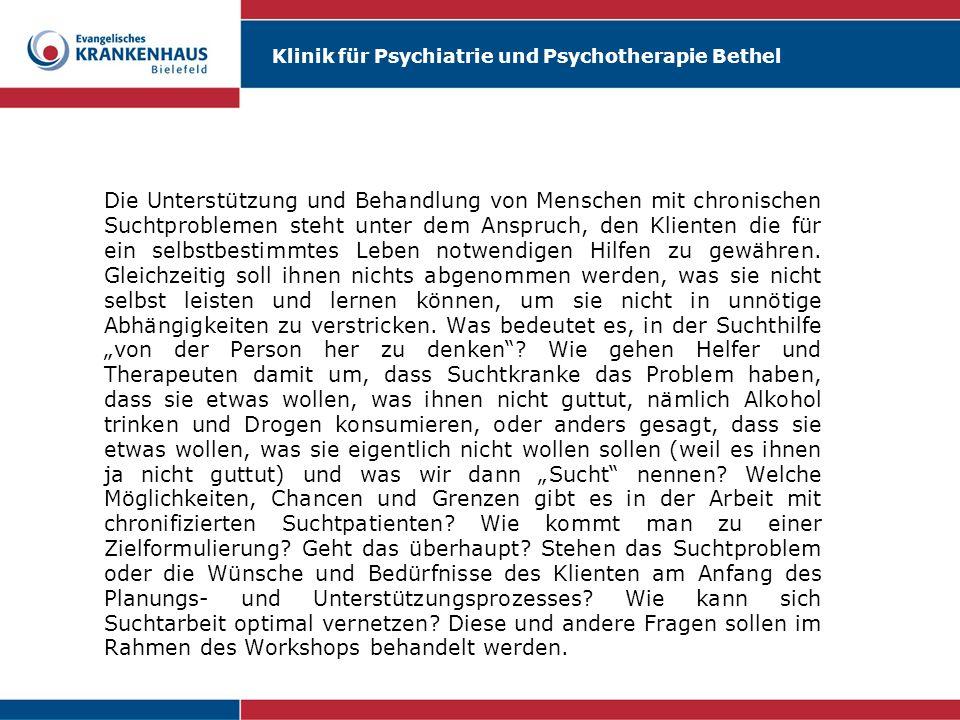 Klinik für Psychiatrie und Psychotherapie Bethel Die Unterstützung und Behandlung von Menschen mit chronischen Suchtproblemen steht unter dem Anspruch