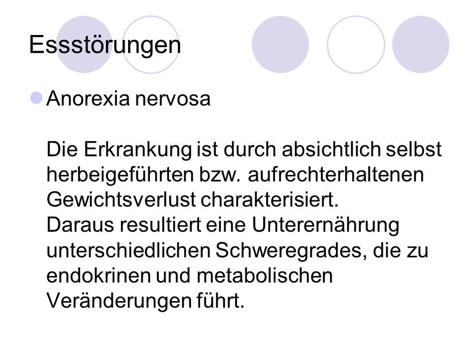 Essstörungen Anorexia nervosa Die Erkrankung ist durch absichtlich selbst herbeigeführten bzw. aufrechterhaltenen Gewichtsverlust charakterisiert. Dar