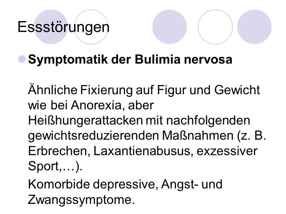 Essstörungen Symptomatik der Bulimia nervosa Ähnliche Fixierung auf Figur und Gewicht wie bei Anorexia, aber Heißhungerattacken mit nachfolgenden gewi