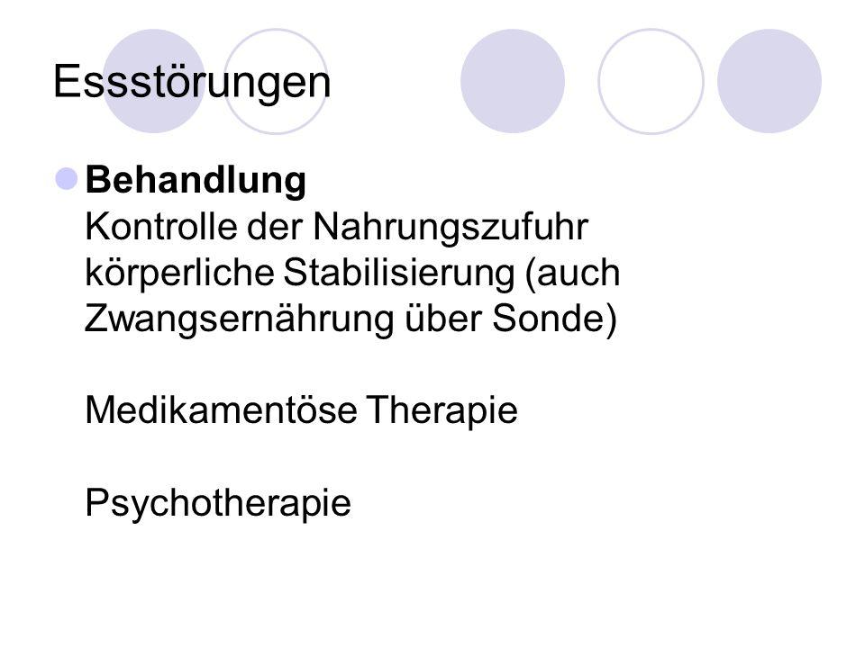 Essstörungen Behandlung Kontrolle der Nahrungszufuhr körperliche Stabilisierung (auch Zwangsernährung über Sonde) Medikamentöse Therapie Psychotherapi