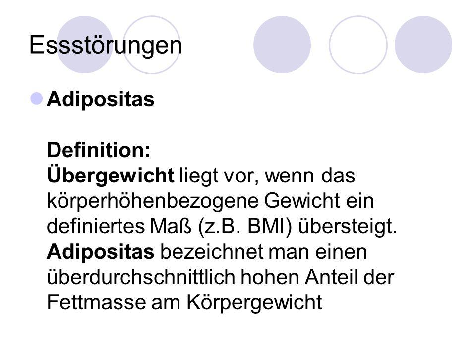 Essstörungen Adipositas Definition: Übergewicht liegt vor, wenn das körperhöhenbezogene Gewicht ein definiertes Maß (z.B. BMI) übersteigt. Adipositas