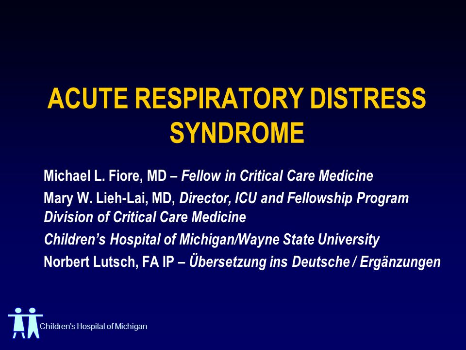 Childrens Hospital of Michigan ACUTE RESPIRATORY DISTRESS SYNDROME Michael L.