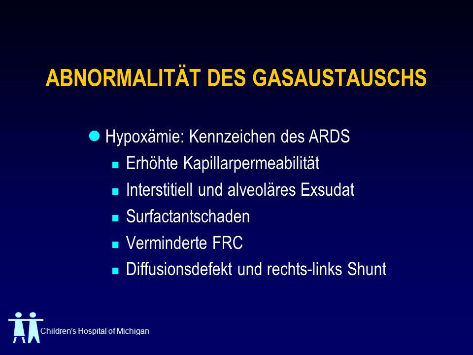 Childrens Hospital of Michigan ABNORMALITÄT DES GASAUSTAUSCHS Hypoxämie: Kennzeichen des ARDS Erhöhte Kapillarpermeabilität Interstitiell und alveolär