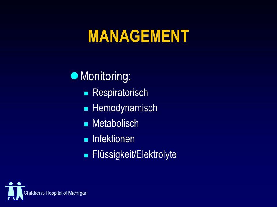 Childrens Hospital of Michigan MANAGEMENT Monitoring: Respiratorisch Hemodynamisch Metabolisch Infektionen Flüssigkeit/Elektrolyte