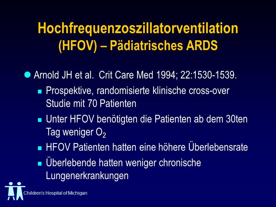 Childrens Hospital of Michigan Hochfrequenzoszillatorventilation (HFOV) – Pädiatrisches ARDS Arnold JH et al. Crit Care Med 1994; 22:1530-1539. Prospe