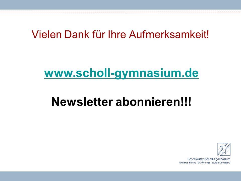 Vielen Dank für Ihre Aufmerksamkeit! www.scholl-gymnasium.de Newsletter abonnieren!!!