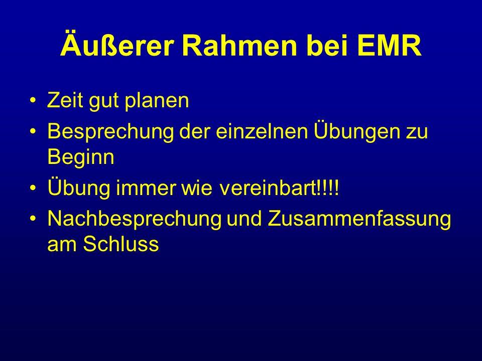 Äußerer Rahmen bei EMR Zeit gut planen Besprechung der einzelnen Übungen zu Beginn Übung immer wie vereinbart!!!! Nachbesprechung und Zusammenfassung