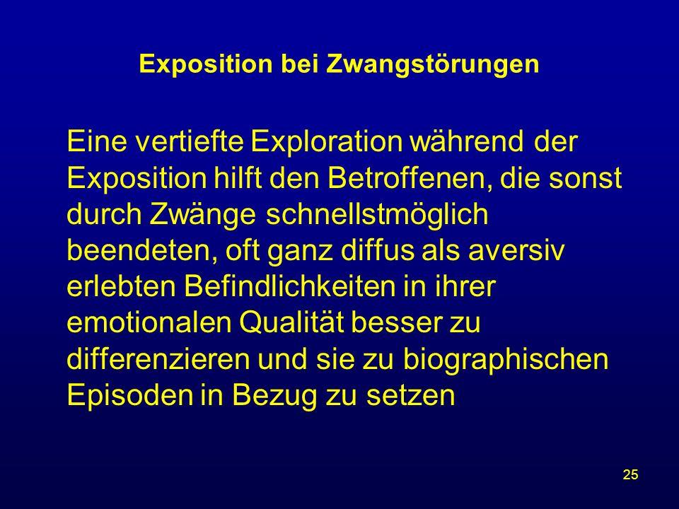 25 Exposition bei Zwangstörungen Eine vertiefte Exploration während der Exposition hilft den Betroffenen, die sonst durch Zwänge schnellstmöglich been