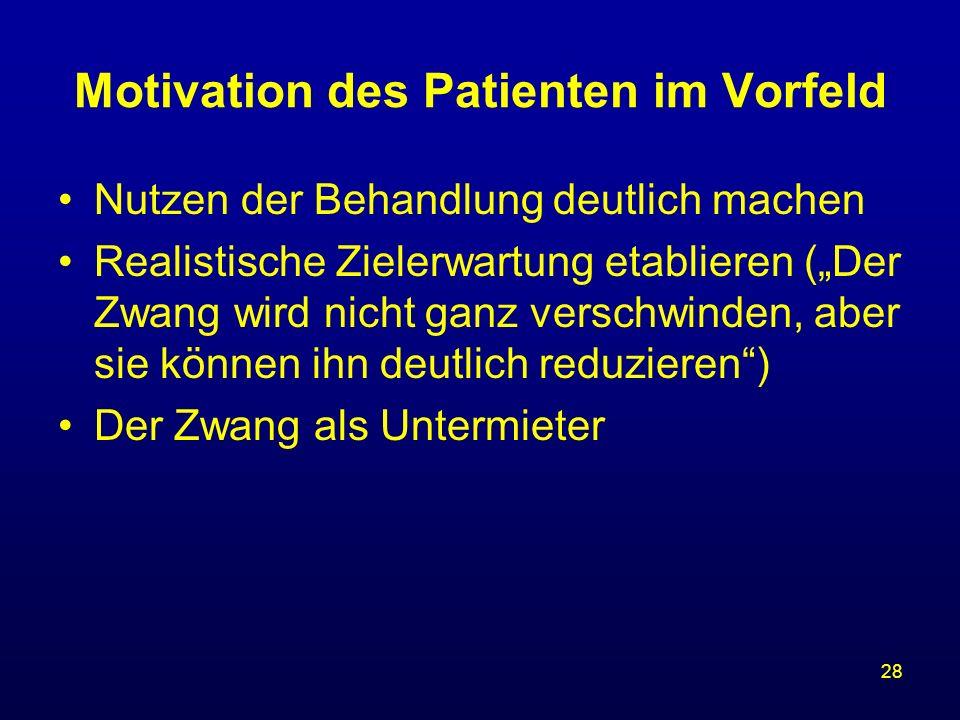 28 Motivation des Patienten im Vorfeld Nutzen der Behandlung deutlich machen Realistische Zielerwartung etablieren (Der Zwang wird nicht ganz verschwi