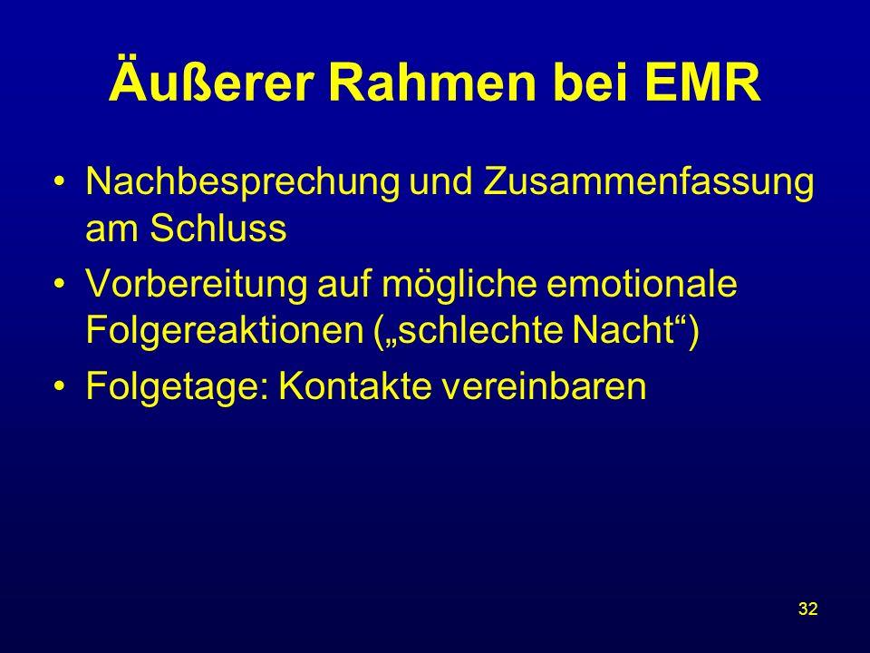 32 Äußerer Rahmen bei EMR Nachbesprechung und Zusammenfassung am Schluss Vorbereitung auf mögliche emotionale Folgereaktionen (schlechte Nacht) Folget