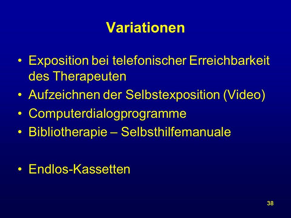 38 Variationen Exposition bei telefonischer Erreichbarkeit des Therapeuten Aufzeichnen der Selbstexposition (Video) Computerdialogprogramme Bibliother