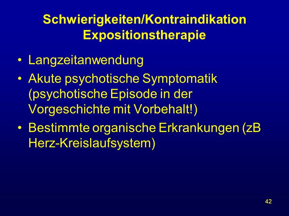 42 Schwierigkeiten/Kontraindikation Expositionstherapie Langzeitanwendung Akute psychotische Symptomatik (psychotische Episode in der Vorgeschichte mi
