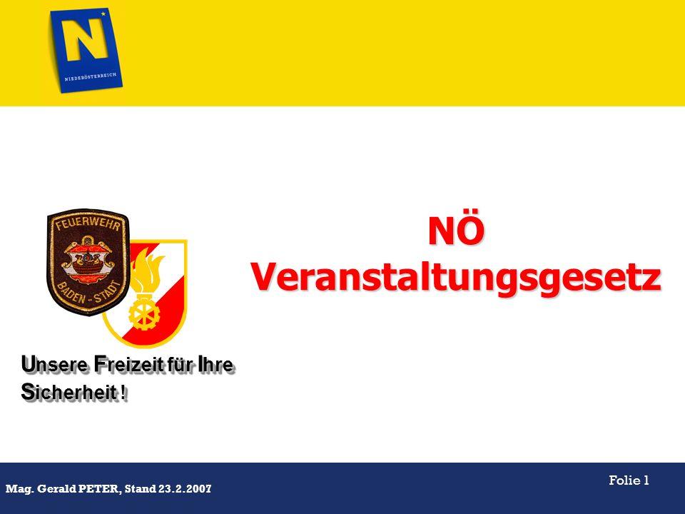 Titel Mag. Gerald PETER, Stand 23.2.2007 Folie 1 U nsere F reizeit für I hre S icherheit ! NÖVeranstaltungsgesetz