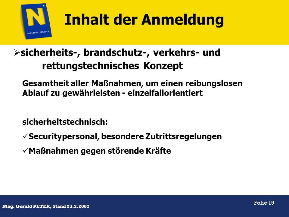 Titel Mag. Gerald PETER, Stand 23.2.2007 Folie 19 Inhalt der Anmeldung sicherheits-, brandschutz-, verkehrs- und rettungstechnisches Konzept Gesamthei