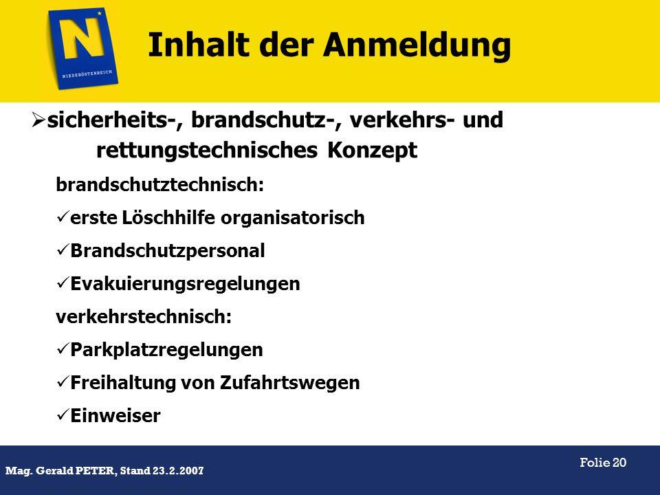 Titel Mag. Gerald PETER, Stand 23.2.2007 Folie 20 Inhalt der Anmeldung brandschutztechnisch: erste Löschhilfe organisatorisch Brandschutzpersonal Evak