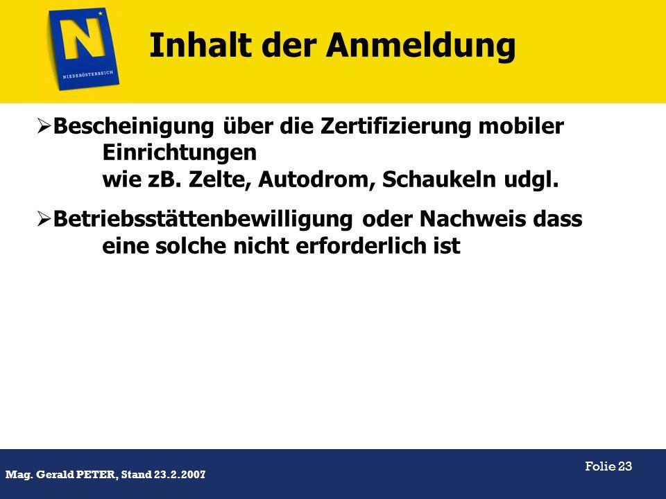 Titel Mag. Gerald PETER, Stand 23.2.2007 Folie 23 Inhalt der Anmeldung Bescheinigung über die Zertifizierung mobiler Einrichtungen wie zB. Zelte, Auto