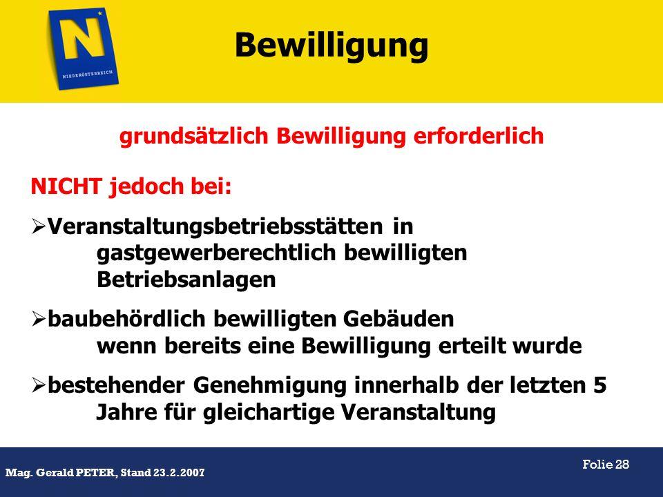 Titel Mag. Gerald PETER, Stand 23.2.2007 Folie 28 Bewilligung grundsätzlich Bewilligung erforderlich NICHT jedoch bei: Veranstaltungsbetriebsstätten i