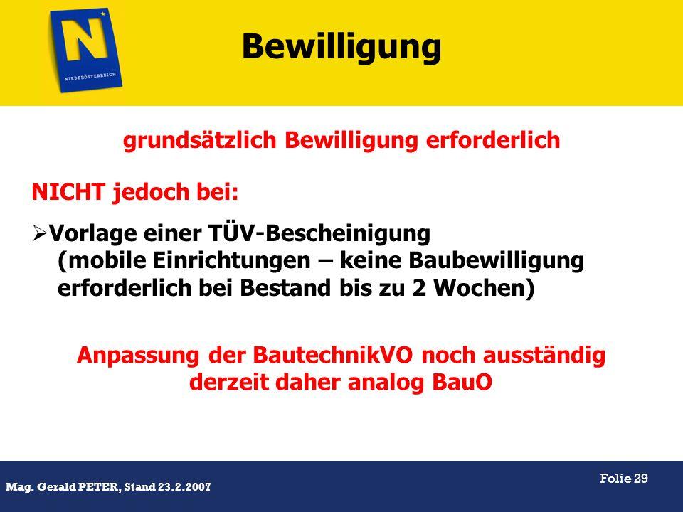 Titel Mag. Gerald PETER, Stand 23.2.2007 Folie 29 grundsätzlich Bewilligung erforderlich NICHT jedoch bei: Vorlage einer TÜV-Bescheinigung (mobile Ein