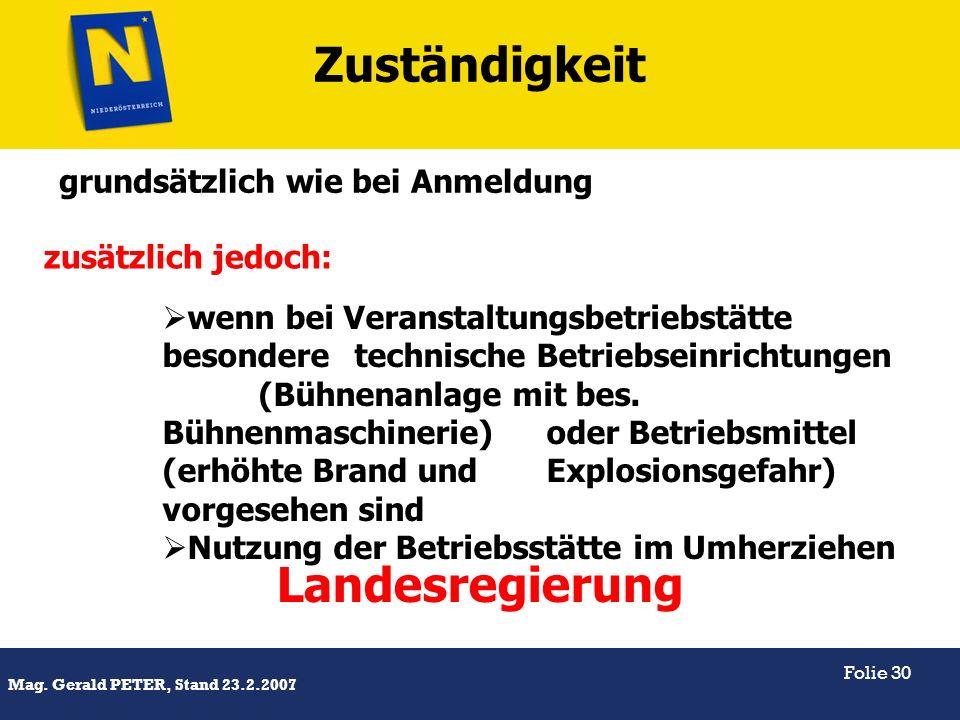 Titel Mag. Gerald PETER, Stand 23.2.2007 Folie 30 Zuständigkeit grundsätzlich wie bei Anmeldung wenn bei Veranstaltungsbetriebstätte besondere technis
