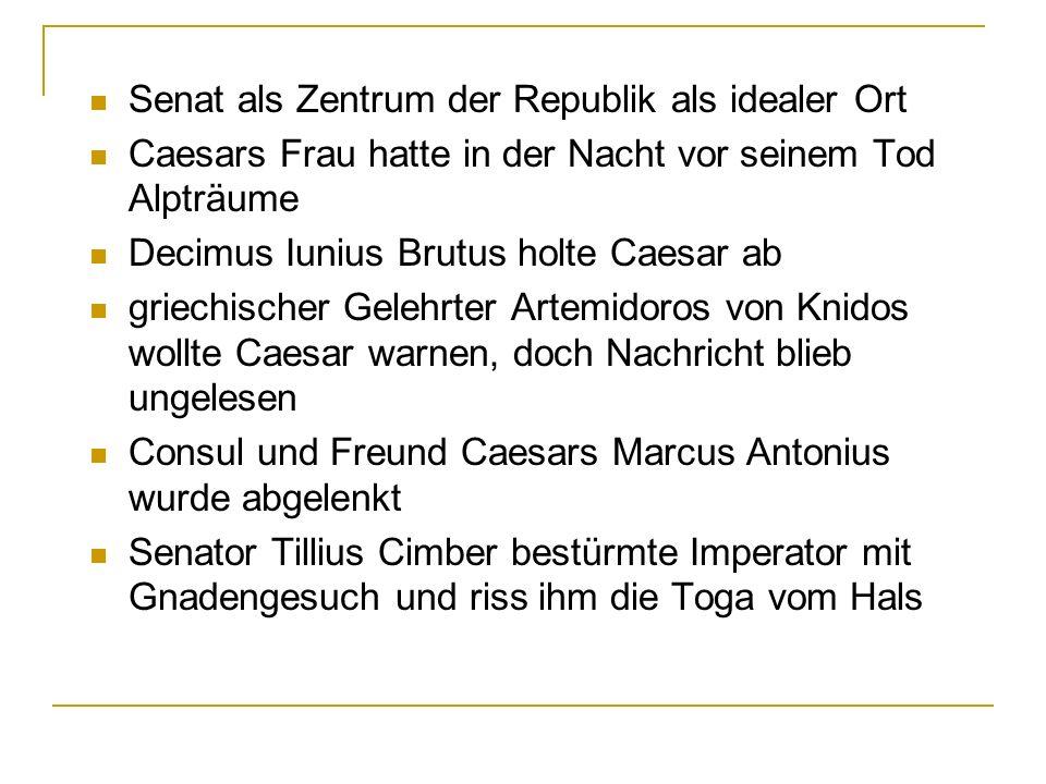 Senat als Zentrum der Republik als idealer Ort Caesars Frau hatte in der Nacht vor seinem Tod Alpträume Decimus Iunius Brutus holte Caesar ab griechis