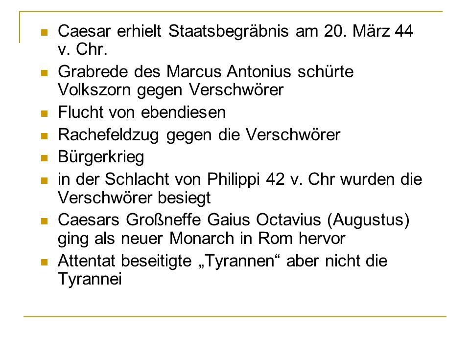 Caesar erhielt Staatsbegräbnis am 20. März 44 v. Chr. Grabrede des Marcus Antonius schürte Volkszorn gegen Verschwörer Flucht von ebendiesen Rachefeld