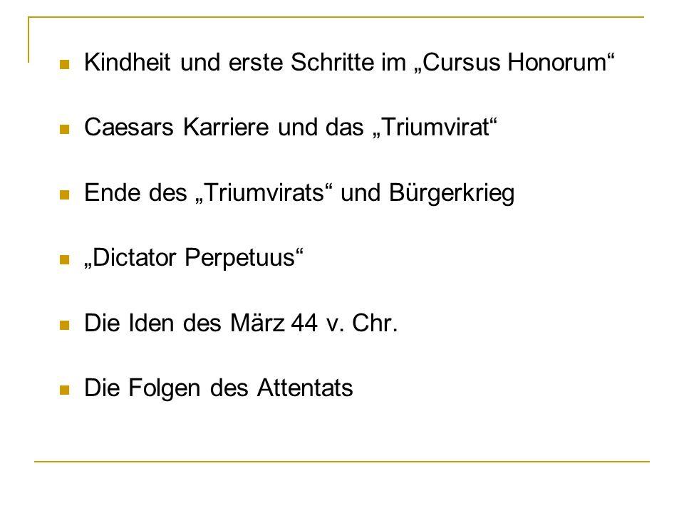 Kindheit und erste Schritte im Cursus Honorum Caesars Karriere und das Triumvirat Ende des Triumvirats und Bürgerkrieg Dictator Perpetuus Die Iden des