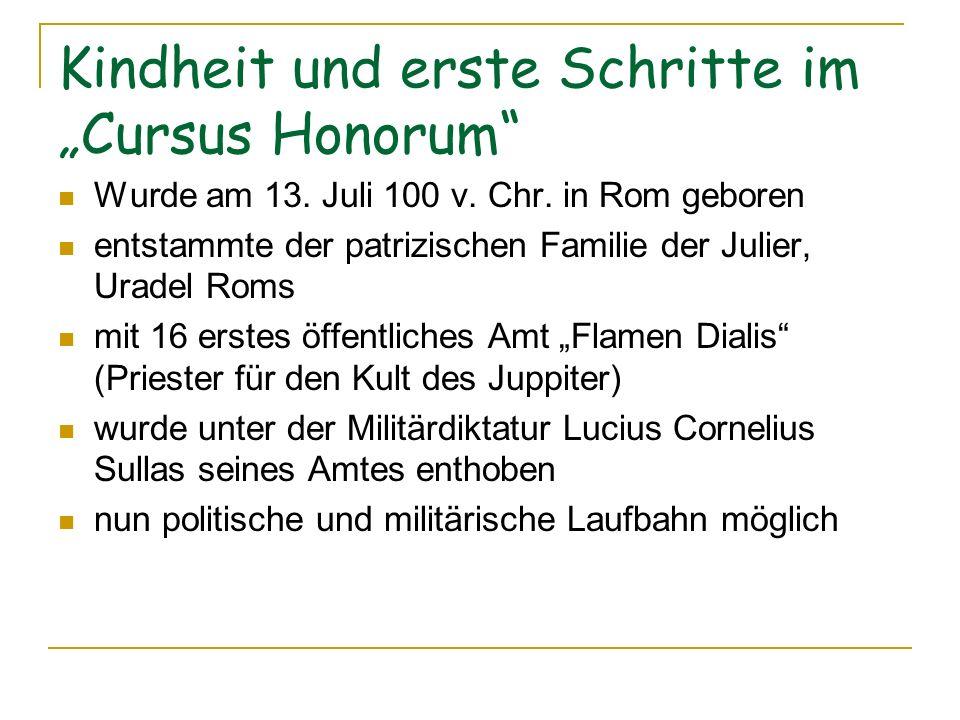 Kindheit und erste Schritte im Cursus Honorum Wurde am 13. Juli 100 v. Chr. in Rom geboren entstammte der patrizischen Familie der Julier, Uradel Roms
