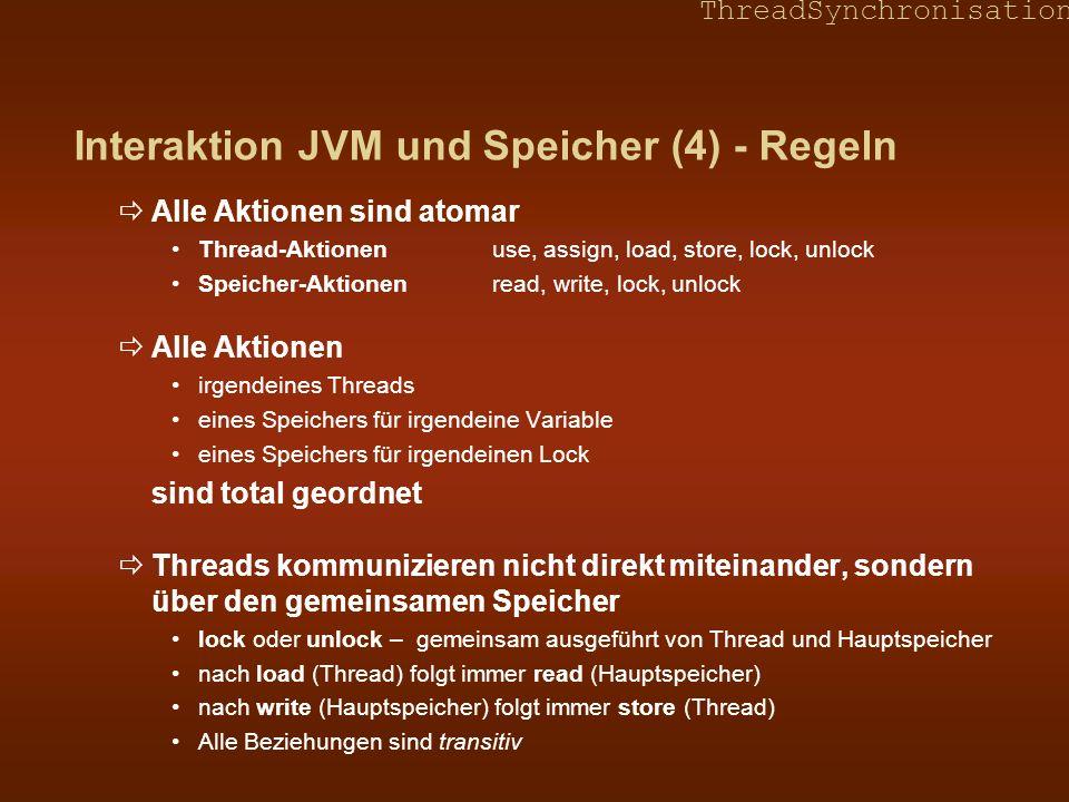 ThreadSynchronisation Interaktion JVM und Speicher (4) - Regeln Alle Aktionen sind atomar Thread-Aktionenuse, assign, load, store, lock, unlock Speich