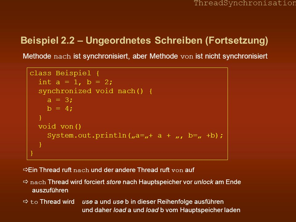 ThreadSynchronisation Beispiel 2.2 – Ungeordnetes Schreiben (Fortsetzung) Methode nach ist synchronisiert, aber Methode von ist nicht synchronisiert c