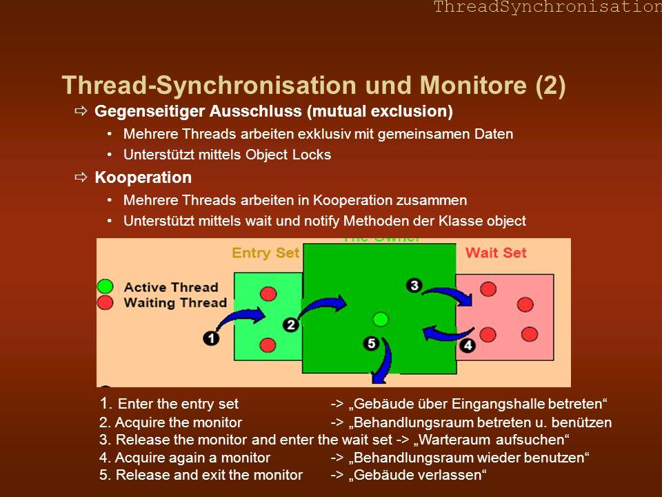ThreadSynchronisation Beispiel 2.2 (Fortsetzung) Methode nach ist synchronisiert von ist nicht synchronisiert Methode von kann wie bisher a=1 oder 3 und b=2 oder 4 ausgeben Da Methoden von und nach über a und b kommunizieren, kann read zwischen lock und unlock erfolgen Wenn von und nach synchronisiert sind, dann gilt a=1, b=2 oder a=3, b=4
