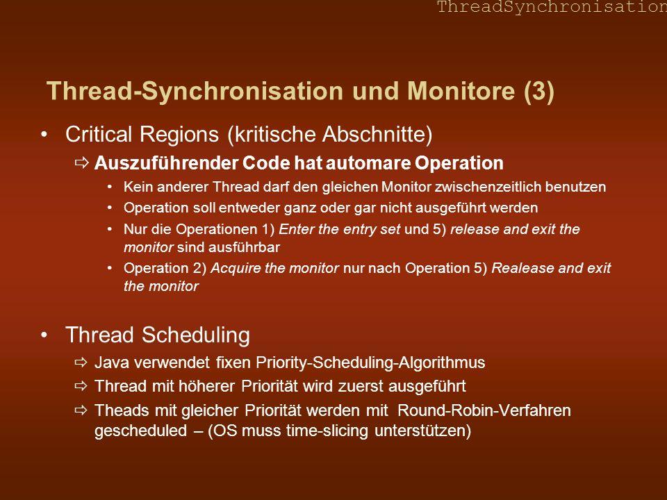 ThreadSynchronisation Thread-Synchronisation und Monitore (3) Critical Regions (kritische Abschnitte) Auszuführender Code hat automare Operation Kein
