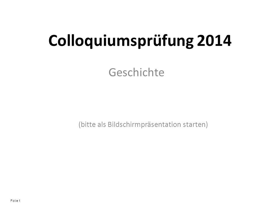 Colloquiumsprüfung 2014 Geschichte (bitte als Bildschirmpräsentation starten) Folie 1