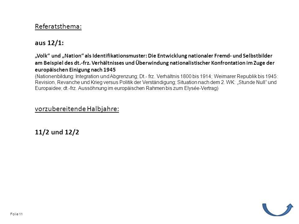 Referatsthema: vorzubereitende Halbjahre: 11/2 und 12/2 Volk und Nation als Identifikationsmuster: Die Entwicklung nationaler Fremd- und Selbstbilder am Beispiel des dt.-frz.