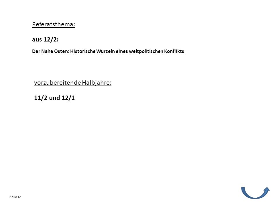 Referatsthema: vorzubereitende Halbjahre: 11/2 und 12/1 Der Nahe Osten: Historische Wurzeln eines weltpolitischen Konflikts aus 12/2: Folie 12