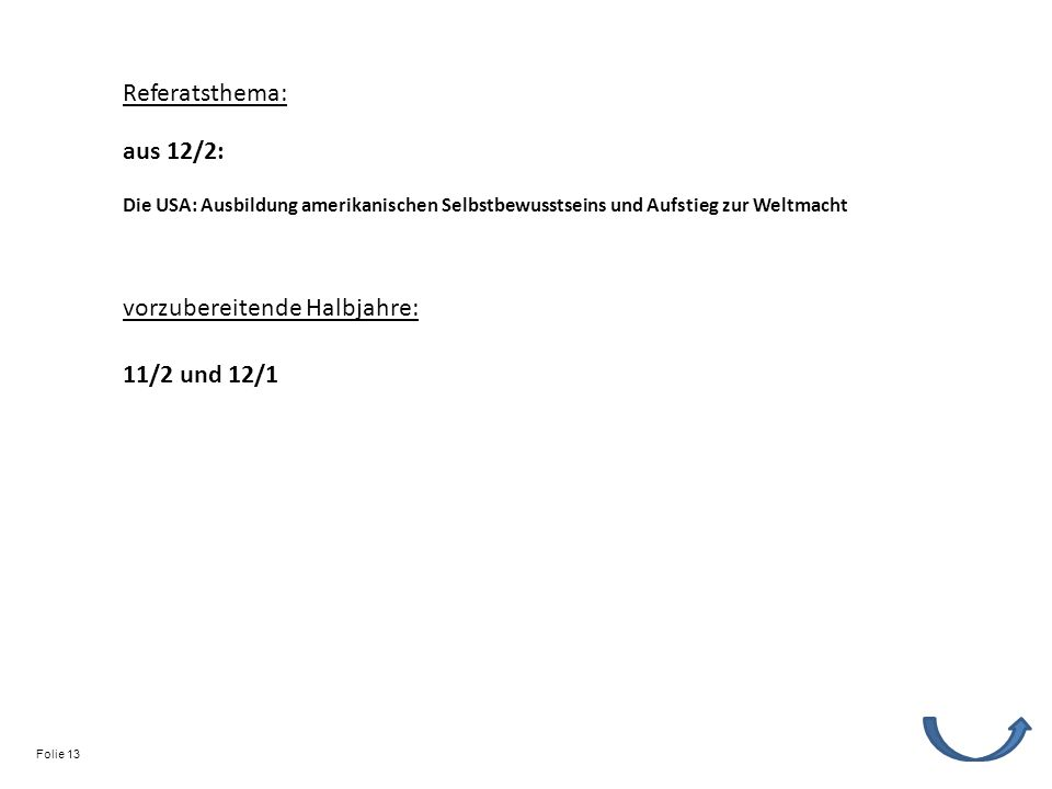 Referatsthema: vorzubereitende Halbjahre: 11/2 und 12/1 Die USA: Ausbildung amerikanischen Selbstbewusstseins und Aufstieg zur Weltmacht aus 12/2: Folie 13