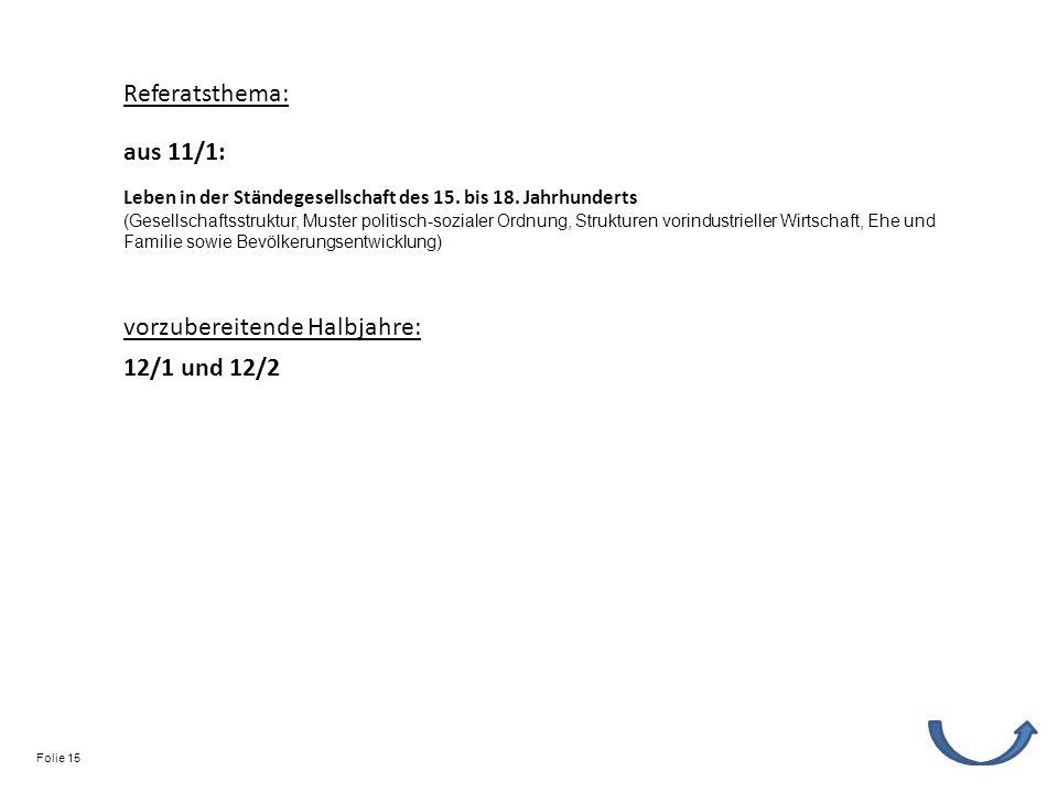 Referatsthema: vorzubereitende Halbjahre: 12/1 und 12/2 Leben in der Ständegesellschaft des 15. bis 18. Jahrhunderts (Gesellschaftsstruktur, Muster po
