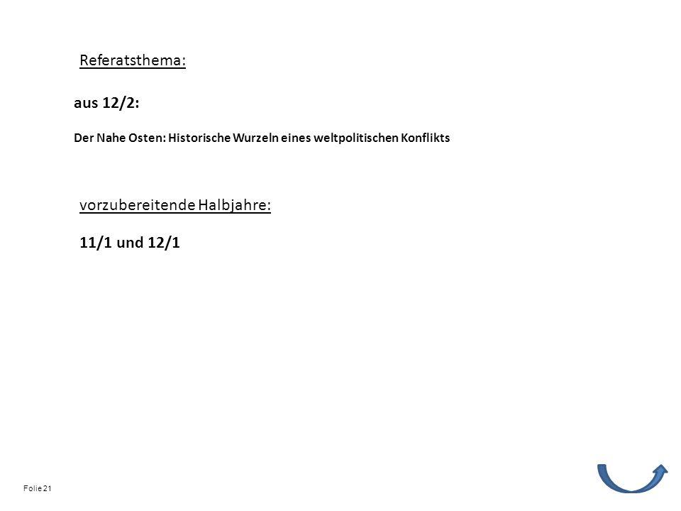 Referatsthema: vorzubereitende Halbjahre: 11/1 und 12/1 Der Nahe Osten: Historische Wurzeln eines weltpolitischen Konflikts aus 12/2: Folie 21