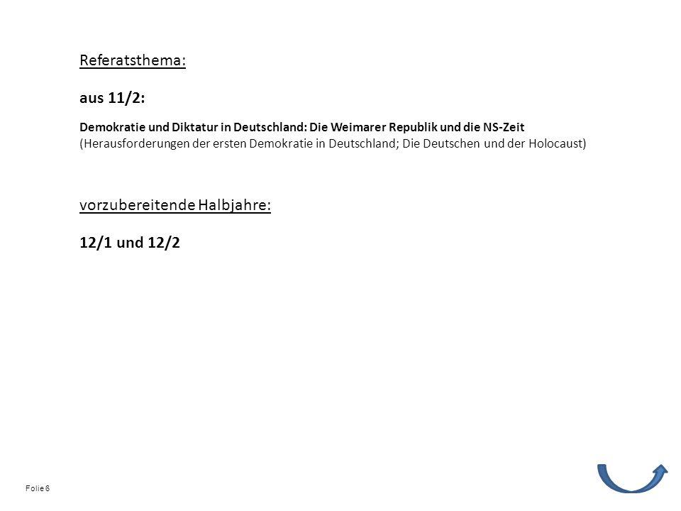 Referatsthema: vorzubereitende Halbjahre: 12/1 und 12/2 Demokratie und Diktatur in Deutschland: Die Weimarer Republik und die NS-Zeit (Herausforderungen der ersten Demokratie in Deutschland; Die Deutschen und der Holocaust) aus 11/2: Folie 6