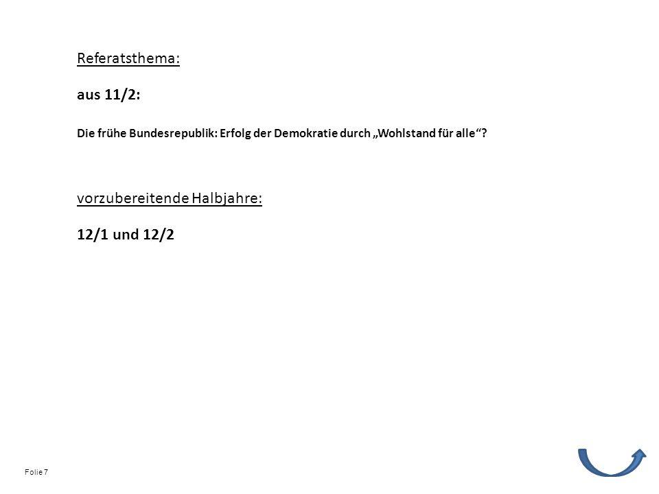 Referatsthema: vorzubereitende Halbjahre: 12/1 und 12/2 Die frühe Bundesrepublik: Erfolg der Demokratie durch Wohlstand für alle? aus 11/2: Folie 7