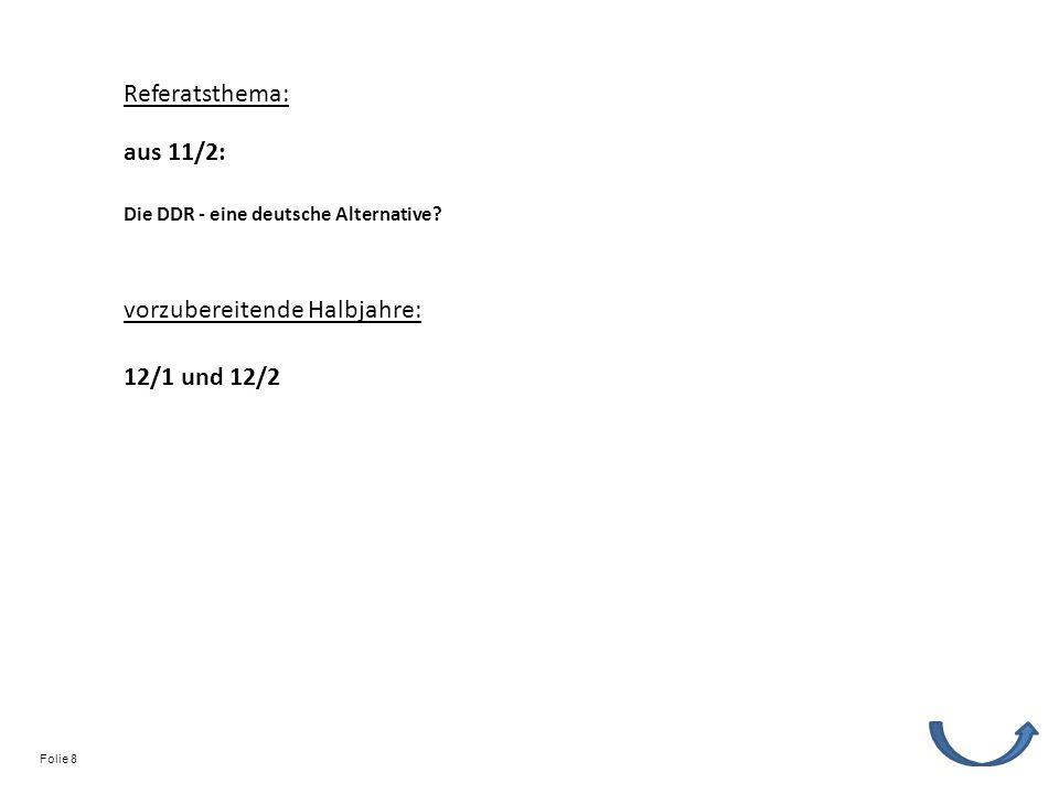 Referatsthema: vorzubereitende Halbjahre: 12/1 und 12/2 Die DDR - eine deutsche Alternative? aus 11/2: Folie 8
