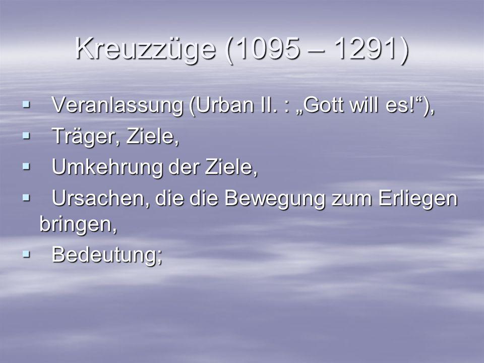 Kreuzzüge (1095 – 1291) Veranlassung (Urban II. : Gott will es!), Veranlassung (Urban II. : Gott will es!), Träger, Ziele, Träger, Ziele, Umkehrung de