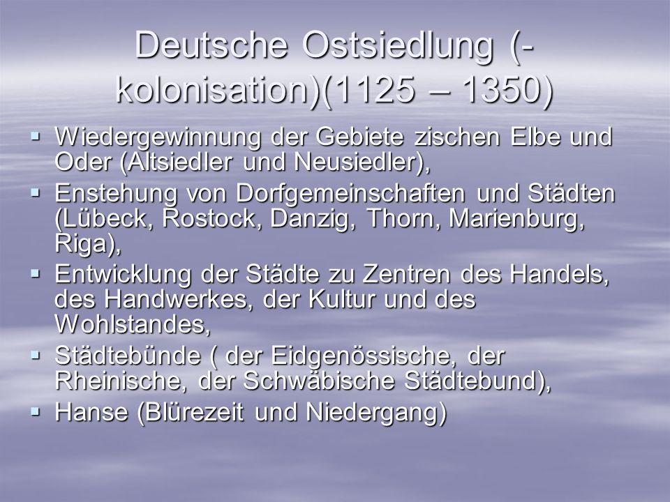 Deutsche Ostsiedlung (- kolonisation)(1125 – 1350) Wiedergewinnung der Gebiete zischen Elbe und Oder (Altsiedler und Neusiedler), Wiedergewinnung der