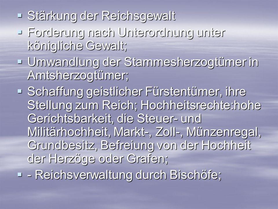 Stärkung der Reichsgewalt Stärkung der Reichsgewalt Forderung nach Unterordnung unter königliche Gewalt; Forderung nach Unterordnung unter königliche