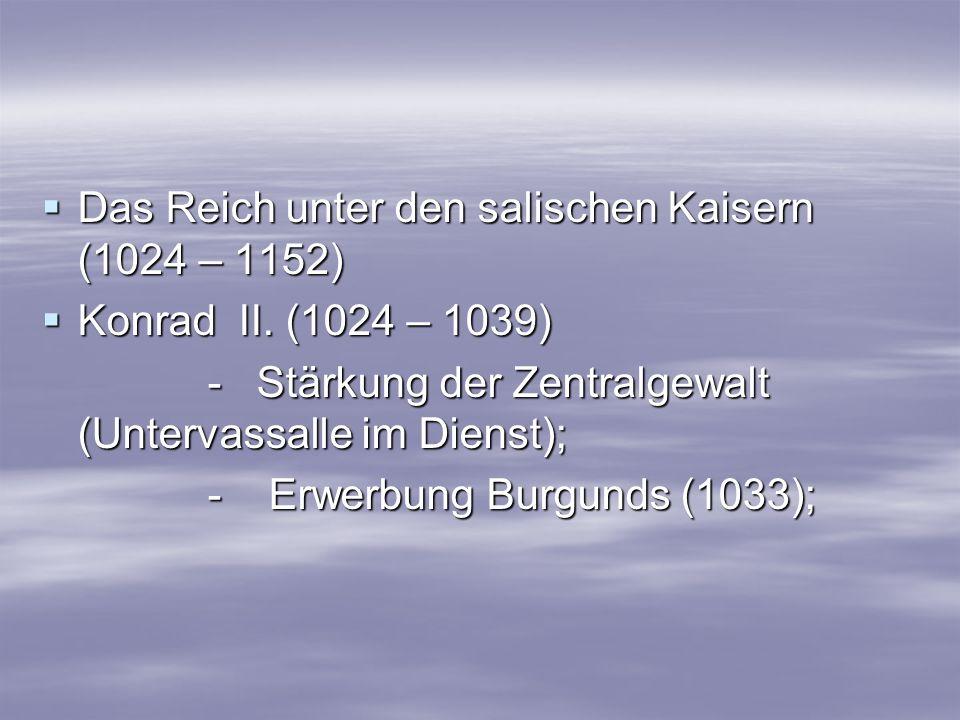 Das Reich unter den salischen Kaisern (1024 – 1152) Das Reich unter den salischen Kaisern (1024 – 1152) Konrad II. (1024 – 1039) Konrad II. (1024 – 10