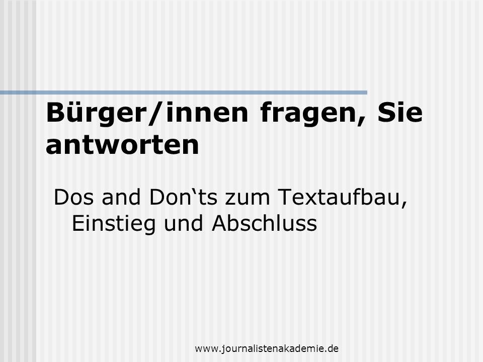 www.journalistenakademie.de Dos and Donts zum Textaufbau, Einstieg und Abschluss Bürger/innen fragen, Sie antworten
