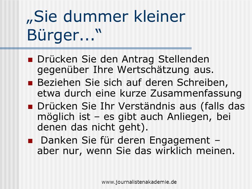 www.journalistenakademie.de Sie dummer kleiner Bürger... Drücken Sie den Antrag Stellenden gegenüber Ihre Wertschätzung aus. Beziehen Sie sich auf der