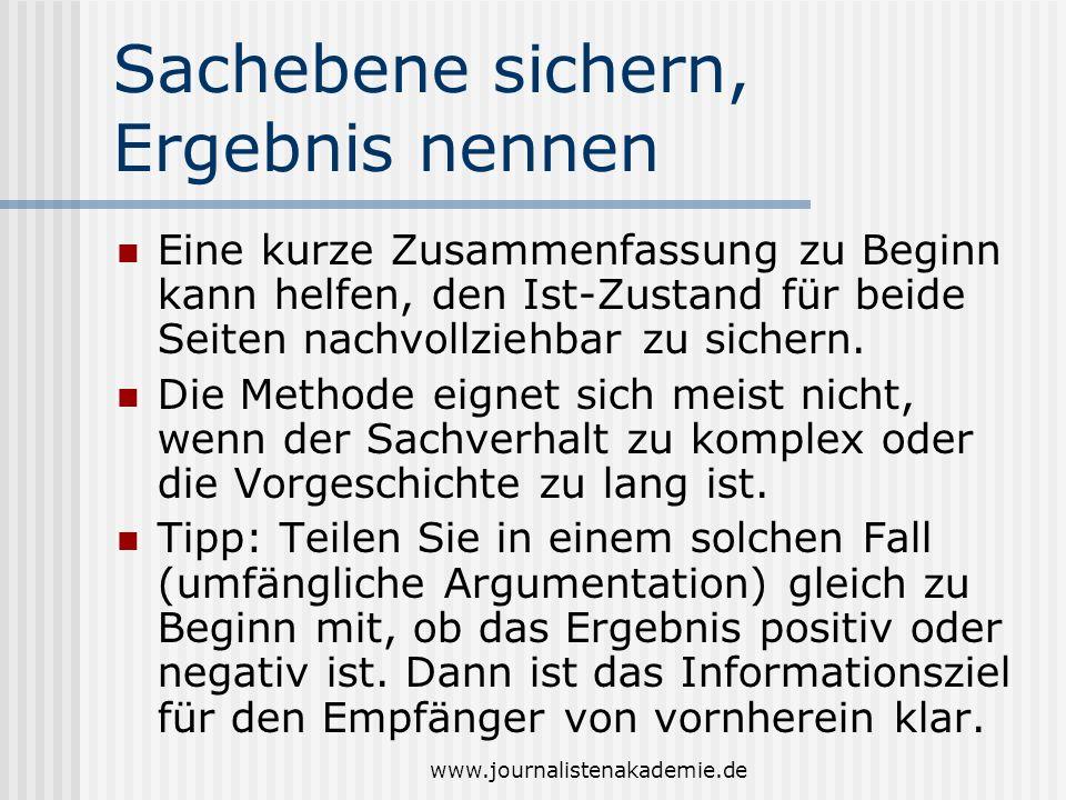 www.journalistenakademie.de Sachebene sichern, Ergebnis nennen Eine kurze Zusammenfassung zu Beginn kann helfen, den Ist-Zustand für beide Seiten nach