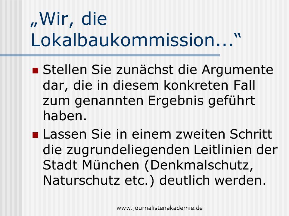 www.journalistenakademie.de Wir, die Lokalbaukommission... Stellen Sie zunächst die Argumente dar, die in diesem konkreten Fall zum genannten Ergebnis