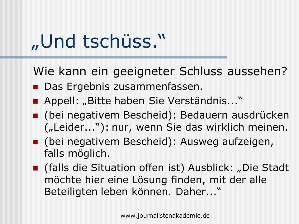 www.journalistenakademie.de Und tschüss. Wie kann ein geeigneter Schluss aussehen? Das Ergebnis zusammenfassen. Appell: Bitte haben Sie Verständnis...